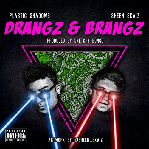 Sheen Skaiz and Plastic Shadows - Drangz and Brangz