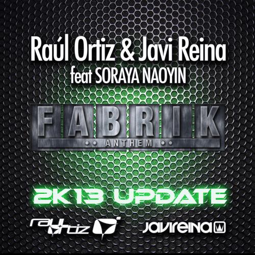 Javi Reina & Raul Ortiz feat. Soraya Naoyin - Fabrik Anthem (2k13 Update)
