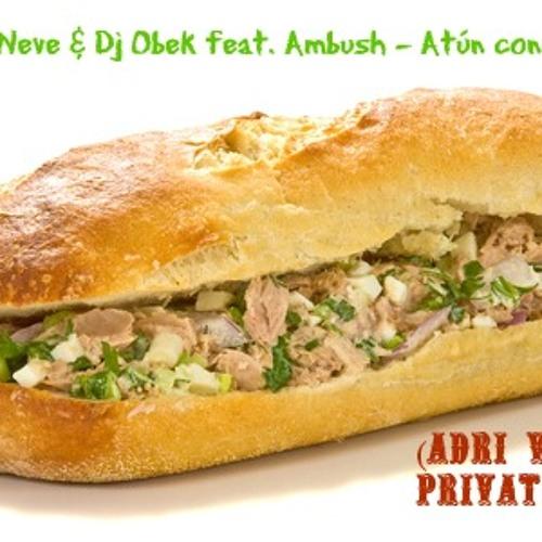 Albert Neve & Dj Obek feat. Ambush - Atún con pan (Adri Vizu Private Remix)