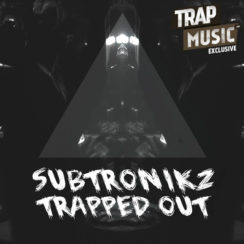 Trapped Out by Subtronikz - TrapMusic.NET EXCLUSIVE