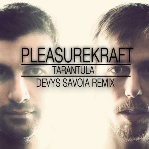 Pleasurekraft - Tarantula (Devys Savoia Remix) [Beatport Contest]