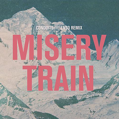 Conduits - Misery Train (Enso Remix) [Team Love Records]