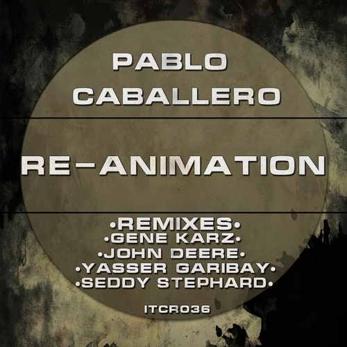 PABLO CABALLERO - Re-Animation (YASSER GARIBAY Remix)   [I Tech Connect Records]