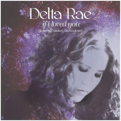 Delta Rae - If I Loved You (feat. Lindsey Buckingham)