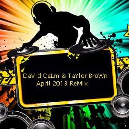 DaVid CaLm & TaYlor BroWn April 2013 ReMix