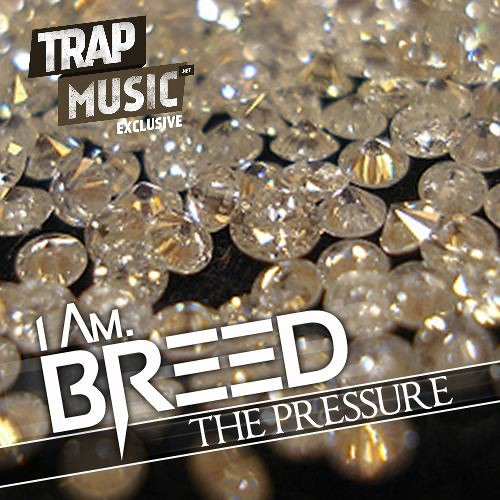 The Pressure by I Am. Breed - TrapMusic.NET EXCLUSIVE