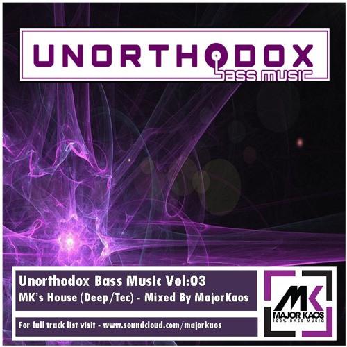 Unorthodox Bass Music Vol 03 - MK's House (Deep & Tec)