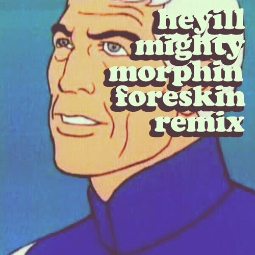 Mighty Morphin' Foreskin (heyill remix)