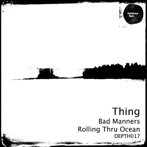 Thing - Bad Manners (Depthwise Music 017) OUT NOW ! ! !