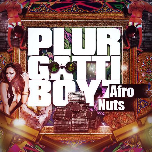 Plurgatti Boyz - Afro Nuts ~`*PLURGATTI SHIT*`~