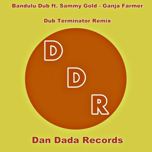 Bandulu Dub ft. Sammy Gold - Ganja Farmer (Dub Terminator Remix)