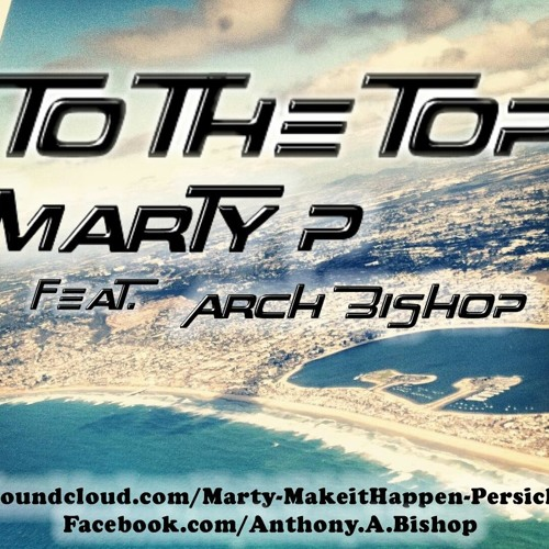 Marty P. - To The Top (Ft. Bishop)
