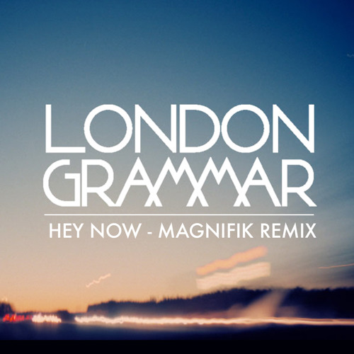 London Grammar - Hey Now (Magnifik Remix)