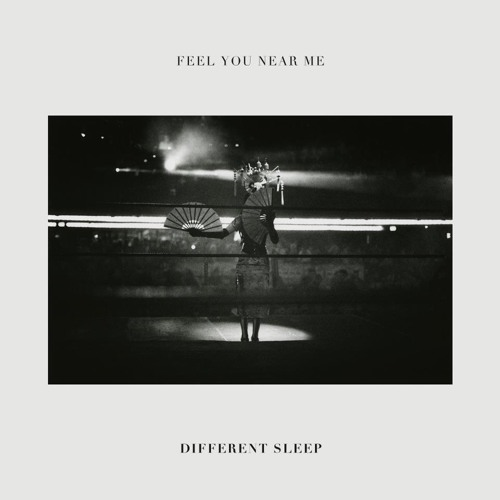 Different Sleep – Feel You Near Me