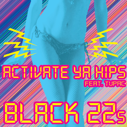 Black 22s - ACTIVATE YA' HIPS FT. TUPAC [FREE DOWNLOAD]