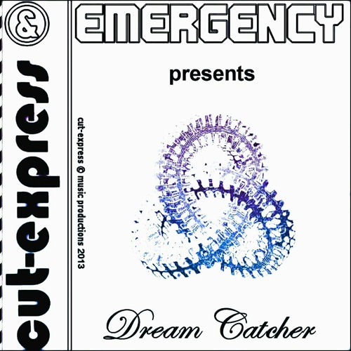 CUT-EXPRESS & EMERGENCY © DREAM-CATCHER (Get Out Of My Way)