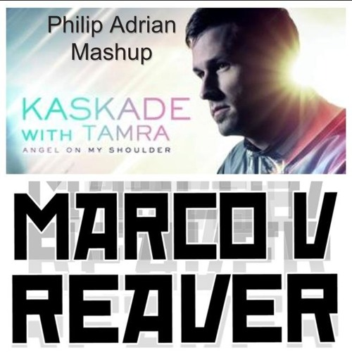 Kaskade ft T Keenan vs Marco V (Save The Robot Remix)- Angel On My Reaver (Philip Adrian Mashup)