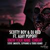 DJ Scotty Boy & DJ Red ft. Ajay Popoff–Know Your Name Tonight (Steve Smooth, Sephano & Torio Remix)