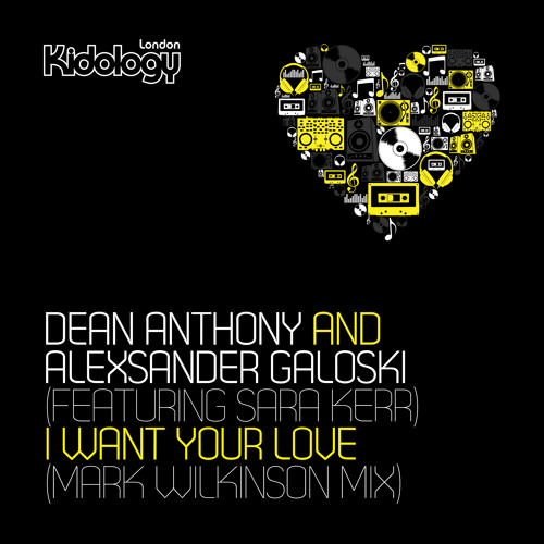 Dean Anthony & Aleksandar Galoski Feat Sara Kerr - I Want Your Love (Mark Wilkinson Mix)