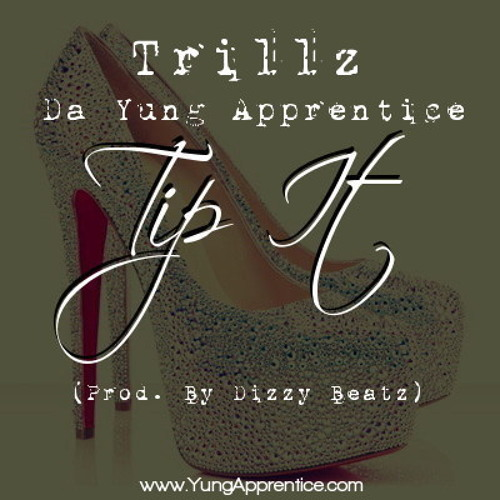 "Trillz ""Da Yung Apprentice"" - ""Tip It"" (""Road 2 Riche$"" Mixtape)"