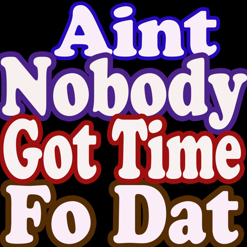 Ain't Nobody Got Time Fo Dat, Funny Ringtones by Ringtone Rocket