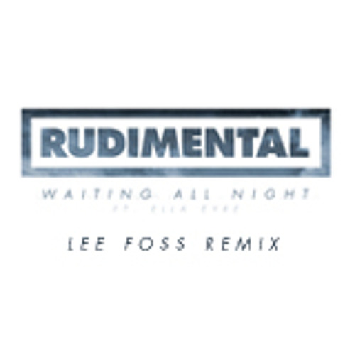 Rudimental - Waiting All Night Feat. Ella Eyre (Lee Foss Remix)