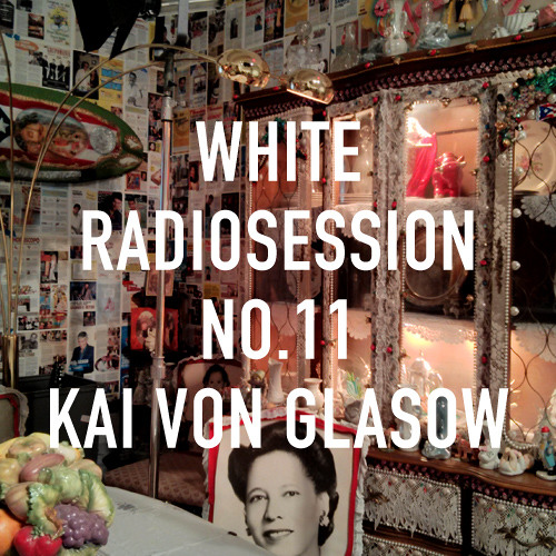 WHITE Radiosession w/ Kai von Glasow