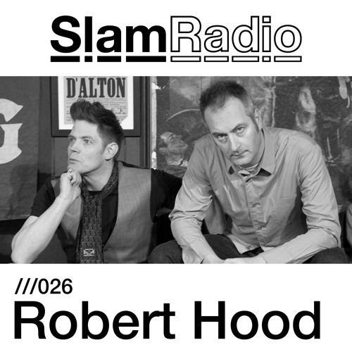 Slam Radio - 026 - Robert Hood