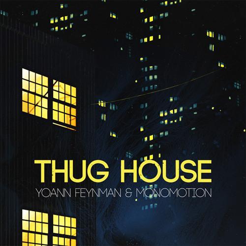 Yoann Feynman x Monomotion - Thug House