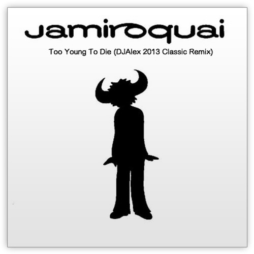 Jamiroquai - Too Young To Die (DJAlex 2013 Classic Remix)