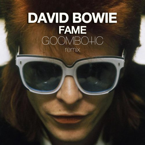 David Bowie - Fame (Goombotic Remix) FREE DOWNLOAD IN DESCRIPTION