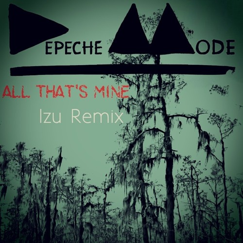Depeche_Mode - All-That's-Mine- (Izu Remix)