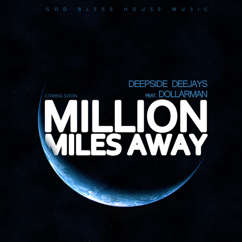 DEEPSIDE DEEJAYS FEAT. DOLLARMAN - MILLION MILES AWAY (EXTENDED EDIT)