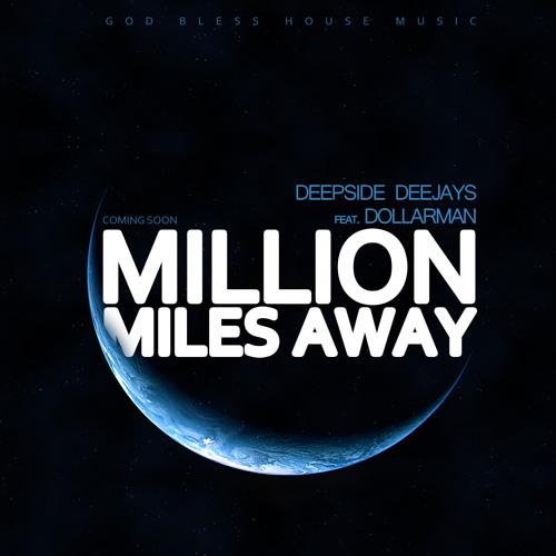 DEEPSIDE DEEJAYS FEAT. DOLLARMAN - MILLION MILES AWAY (RADIO EDIT)