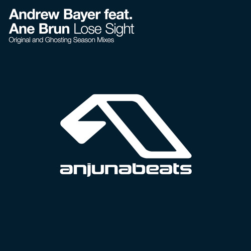 Andrew Bayer feat. Ane Brun - Lose Sight (Ghosting Season Remix)