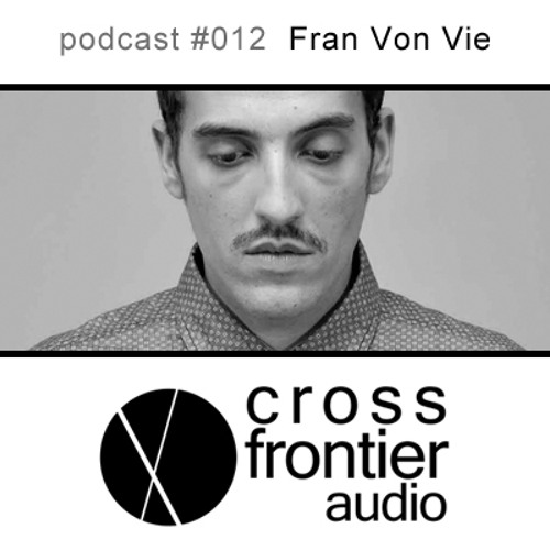 Fran Von Vie - Crossfrontier Audio Podcast 012