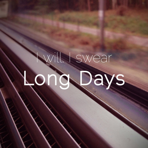 I Will, I Swear - Long Days / Sleep