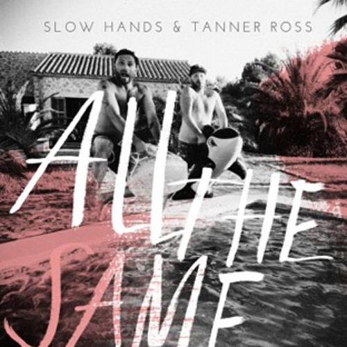 Slow Hands & Tanner Ross - All the Same Jah Bless Reggae Mix