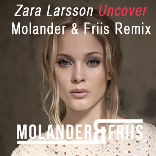 Zara Larsson - Uncover (Molander & Friis Remix)