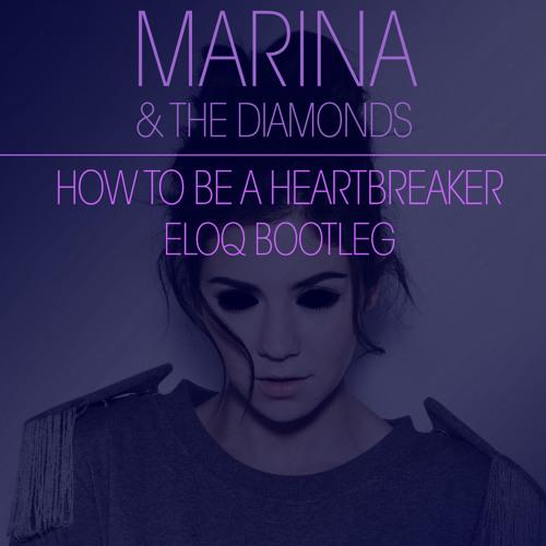 "Marina & The Diamonds ""How To Be A Heartbreaker"" (ELOQ BOOTLEG)"