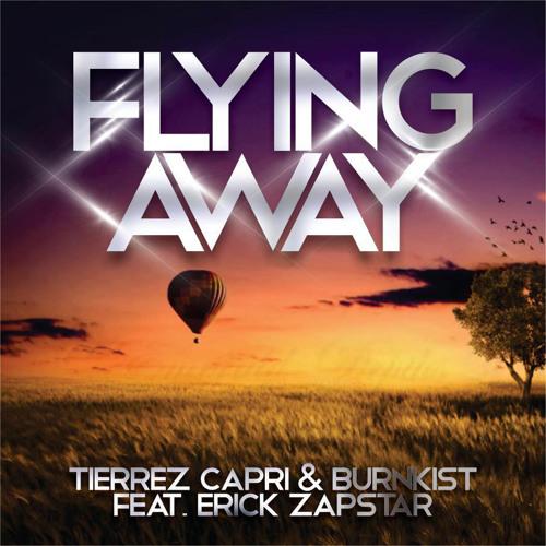 Tierrez Capri & Burnkist Feat Erick Zapstar -  Flying Away (Original Mix)