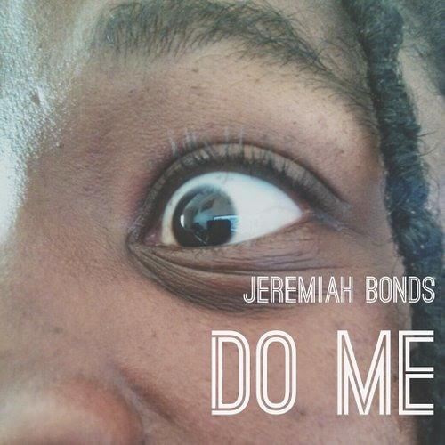 Jeremiah Bonds - Do Me: Heart Ache