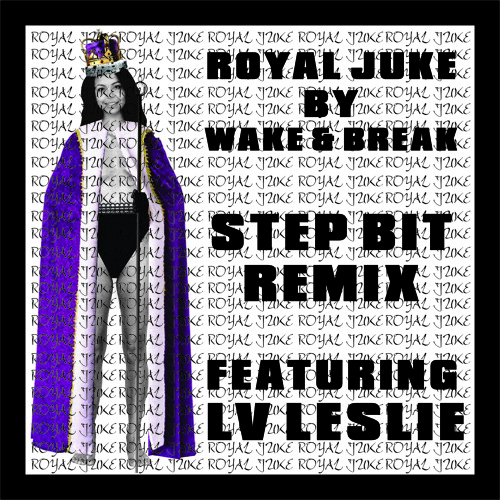 Royal Juke by Wake N Bake (Stepbit Remix) Ft. LV Leslie