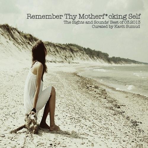 Remember Thy Motherf*cking Self: The Sights and Sounds' Best of 03.2013