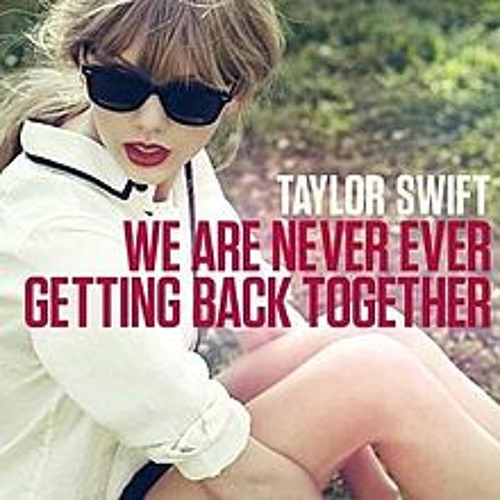 We Are Never Ever Getting Back Together (Short Version) - Taylor Swift