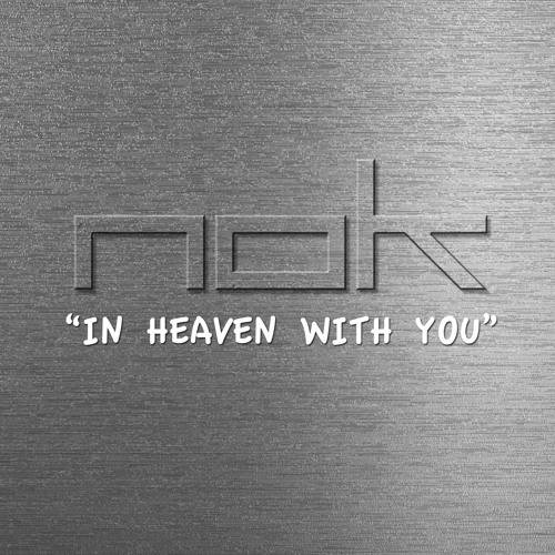 NOK - In Heaven with you