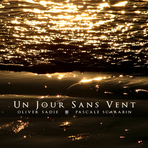 "Oliver Sadie & Pascale Scarabin — Un Jour Sans Vent (""A day without wind"")"