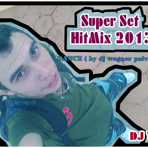 SUPER SET HITMIX DANCE 2013 (by dj wagner paiva)