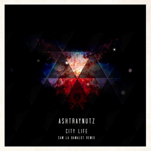 Ashtraynutz - City Life (Sam A La Bamalot Remix)