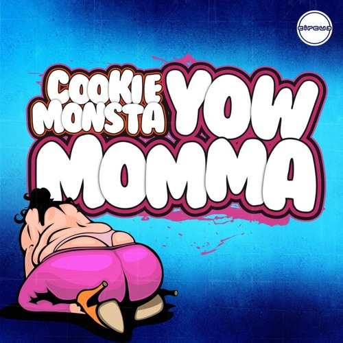 Cookie Monsta  -  Yow Momma (Bawser Edit)